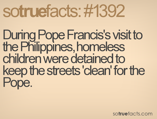 During Pope Francis's visit to the Philippines, homeless children were detained to keep the streets 'clean' for the Pope.