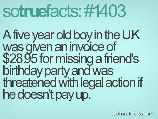 A five year old boy in the U.K was given an invoice of $28.95 for missing a friend's birthday party and was threatened with legal action if he doesn't pay up.