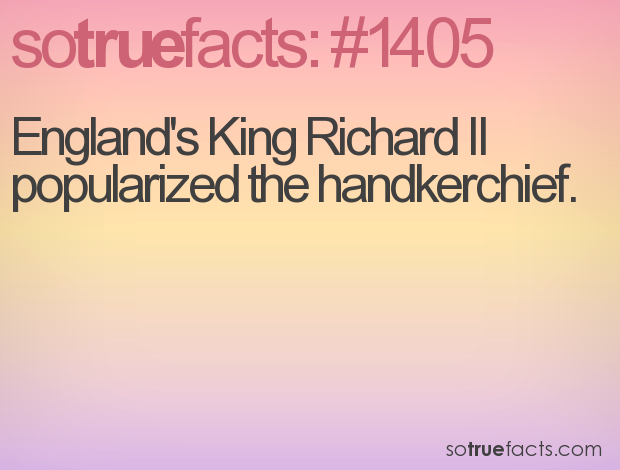 England's King Richard II popularized the handkerchief.