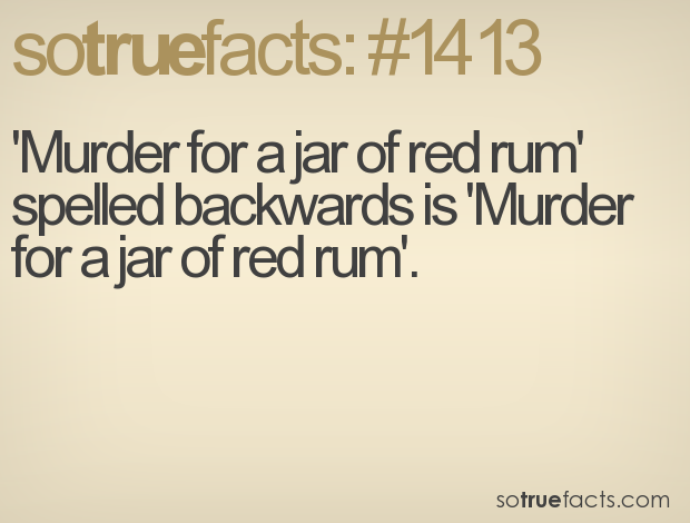 'Murder for a jar of red rum'  spelled backwards is 'Murder for a jar of red rum'.