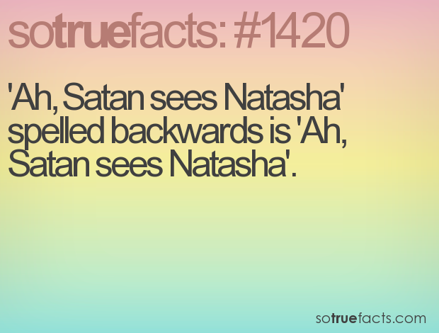 'Ah, Satan sees Natasha'  spelled backwards is 'Ah, Satan sees Natasha'.