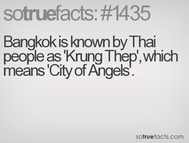 Bangkok is known by Thai people as 'Krung Thep', which means 'City of Angels'.