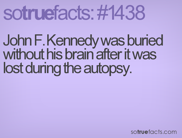 John F. Kennedy was buried without his brain after it was lost during the autopsy.