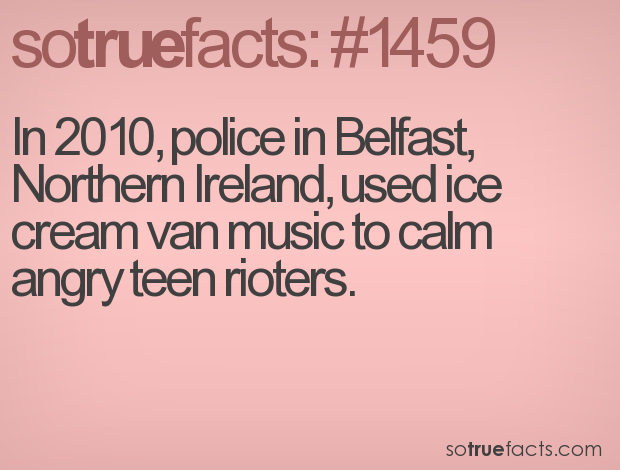In 2010, police in Belfast, Northern Ireland, used ice cream van music to calm angry teen rioters.