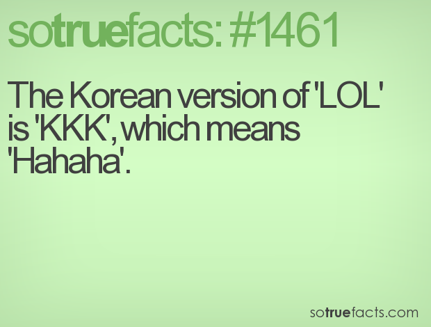 The Korean version of 'LOL' is 'KKK', which means 'Hahaha'.