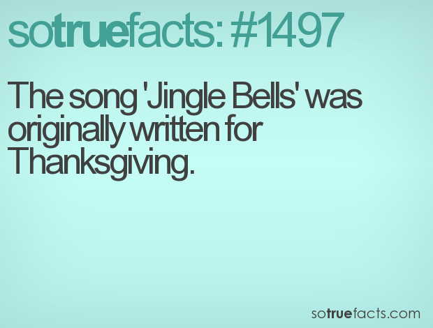 The song 'Jingle Bells' was originally written for Thanksgiving.