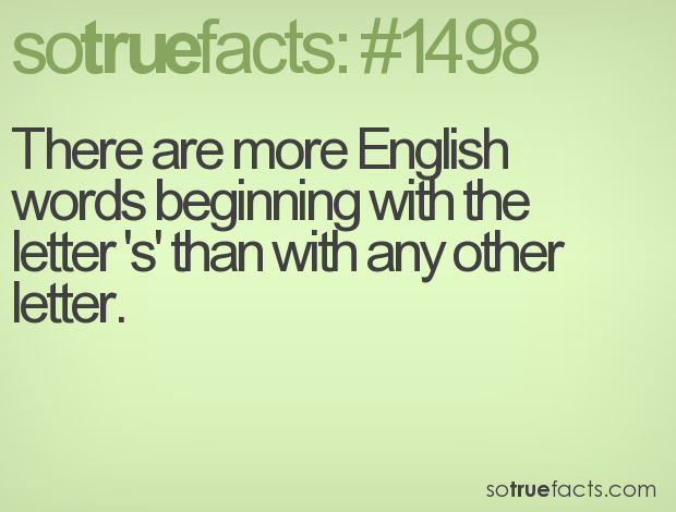 There are more English words beginning with the letter 's' than with any other letter.