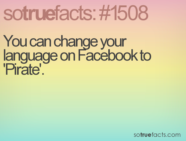 You can change your language on Facebook to 'Pirate'.