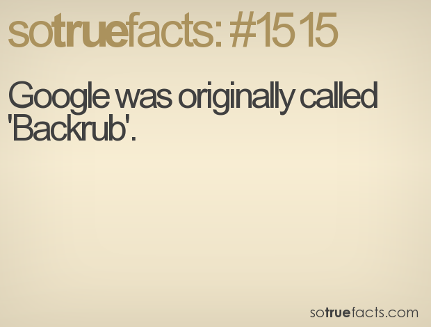 Google was originally called 'Backrub'.