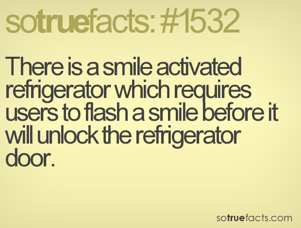There is a smile activated refrigerator which requires users to flash a smile before it will unlock the refrigerator door.