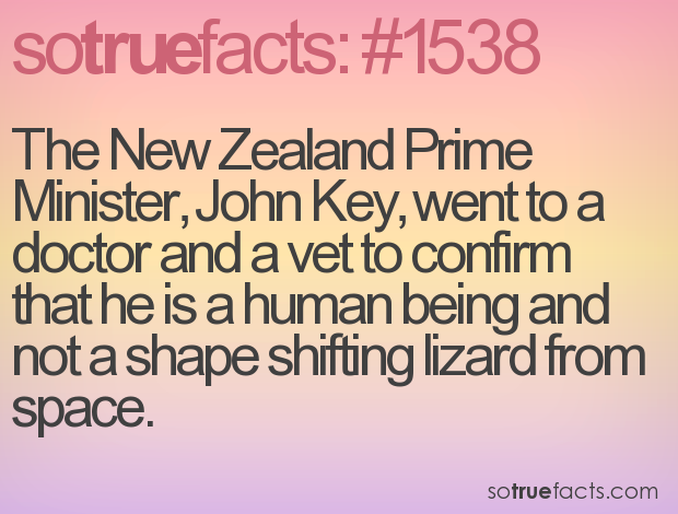 The New Zealand Prime Minister, John Key, went to a doctor and a vet to confirm that he is a human being and not a shape shifting lizard from space.