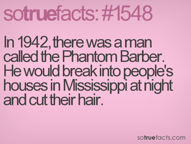 In 1942, there was a man called the Phantom Barber. He would break into people's houses in Mississippi at night and cut their hair.