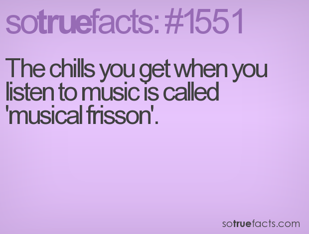 The chills you get when you listen to music is called 'musical frisson'.
