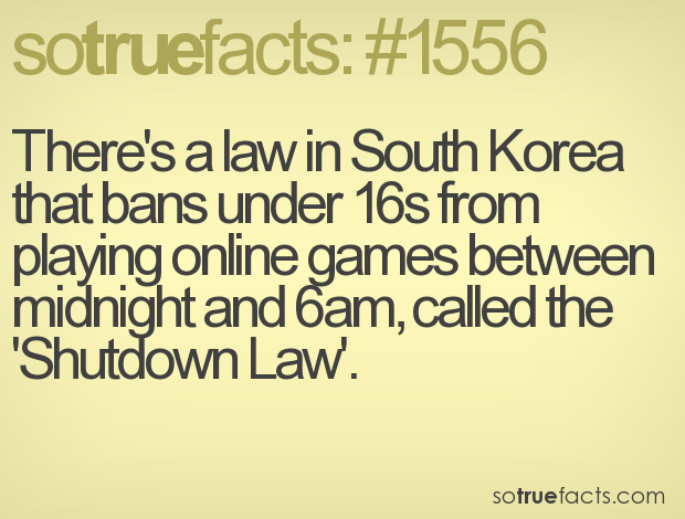 There's a law in South Korea that bans under 16s from playing online games between midnight and 6am, called the 'Shutdown Law'.