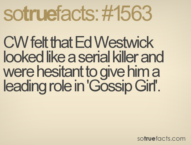 CW felt that Ed Westwick looked like a serial killer and were hesitant to give him a leading role in 'Gossip Girl'.