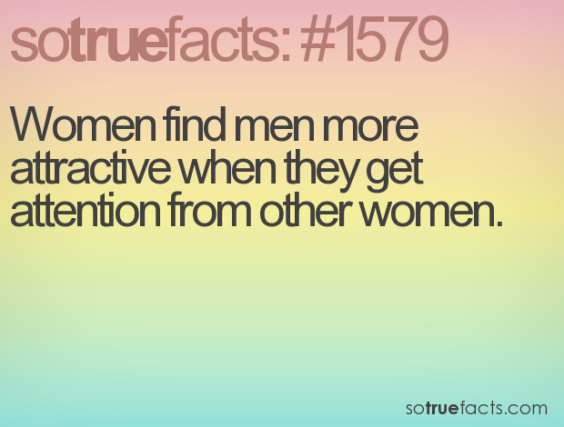 Women find men more attractive when they get attention from other women.