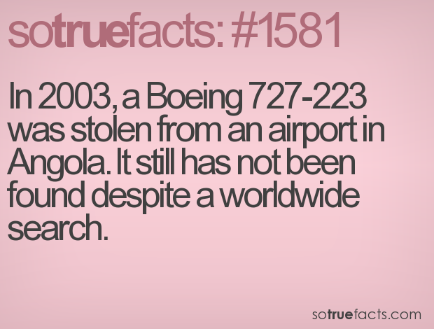In 2003, a Boeing 727-223 was stolen from an airport in Angola. It still has not been found despite a worldwide search.
