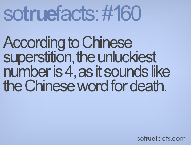 According to Chinese superstition, the unluckiest number is 4, as it sounds like the Chinese word for death.