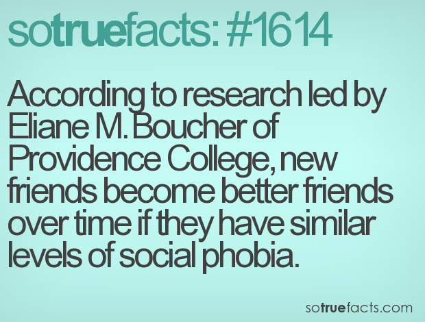 According to research led by Eliane M. Boucher of Providence College, new friends become better friends over time if they have similar levels of social phobia.