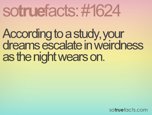 According to a study, your dreams escalate in weirdness as the night wears on.