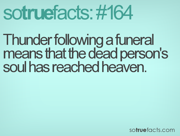 Thunder following a funeral means that the dead person's soul has reached heaven.