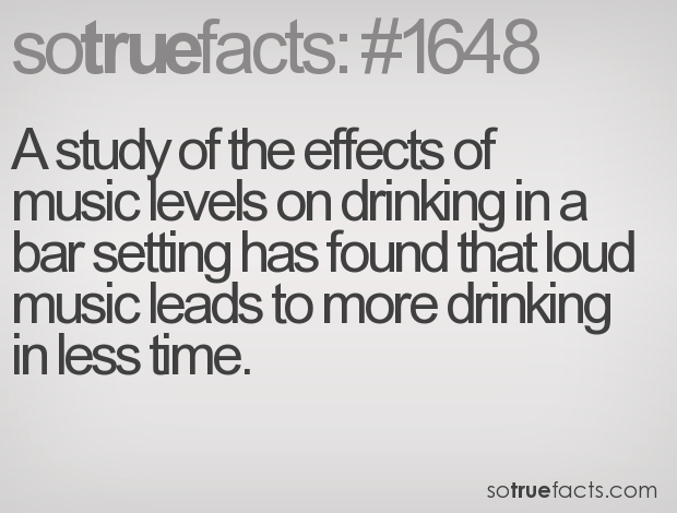A study of the effects of music levels on drinking in a bar setting has found that loud music leads to more drinking in less time.