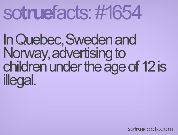 In Quebec, Sweden and Norway, advertising to children under the age of 12 is illegal.