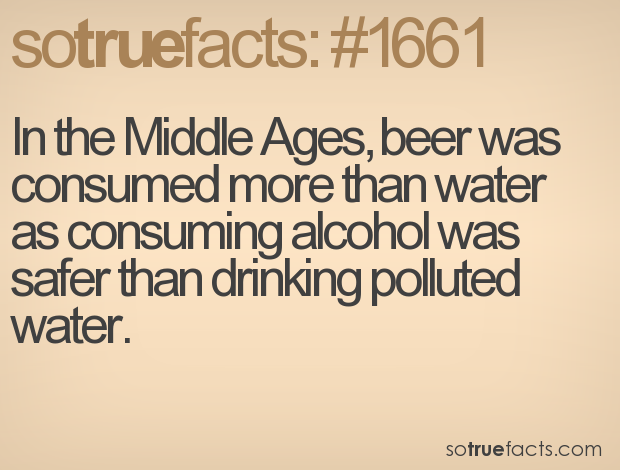 In the Middle Ages, beer was consumed more than water