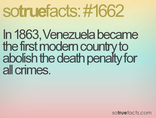 In 1863, Venezuela became the first modern country to abolish the death penalty for all crimes.