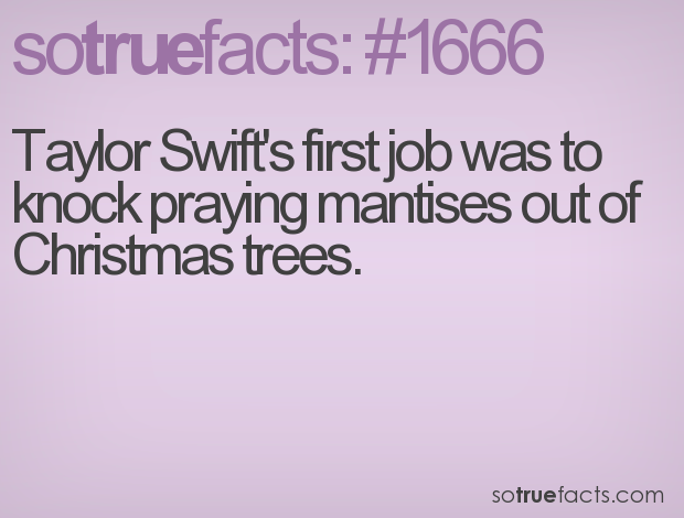 Taylor Swift's first job was to knock praying mantises out of Christmas trees.