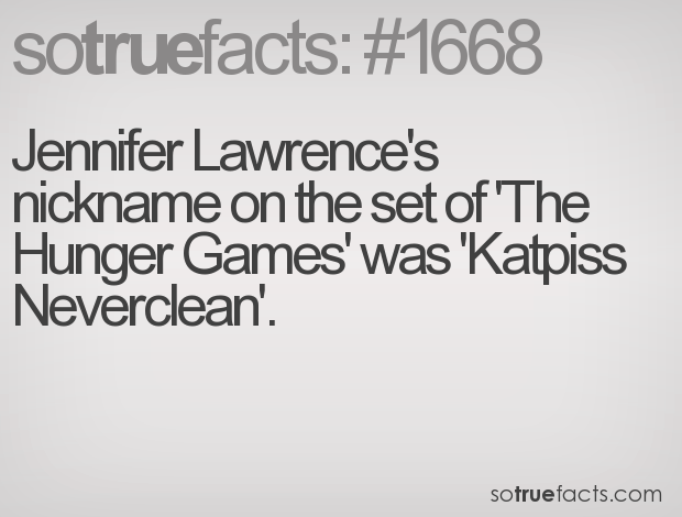 Jennifer Lawrence's nickname on the set of 'The Hunger Games' was 'Katpiss Neverclean'.