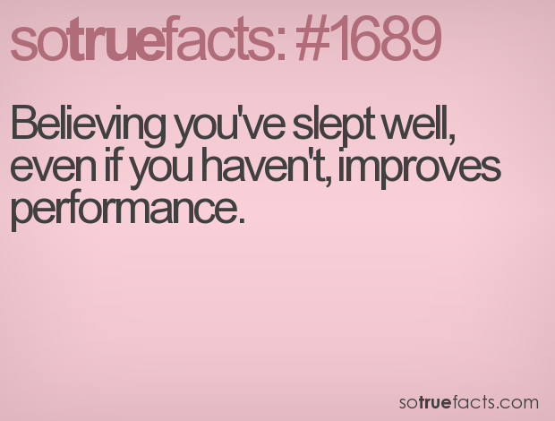 Believing you've slept well, even if you haven't, improves performance.