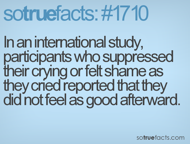 In an international study, participants who suppressed their crying or felt shame as they cried reported that they did not feel as good afterward.