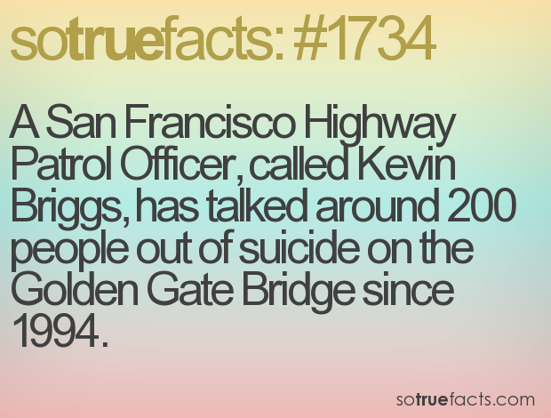 A San Francisco Highway Patrol Officer, called Kevin Briggs, has talked around 200 people out of suicide on the Golden Gate Bridge since 1994.