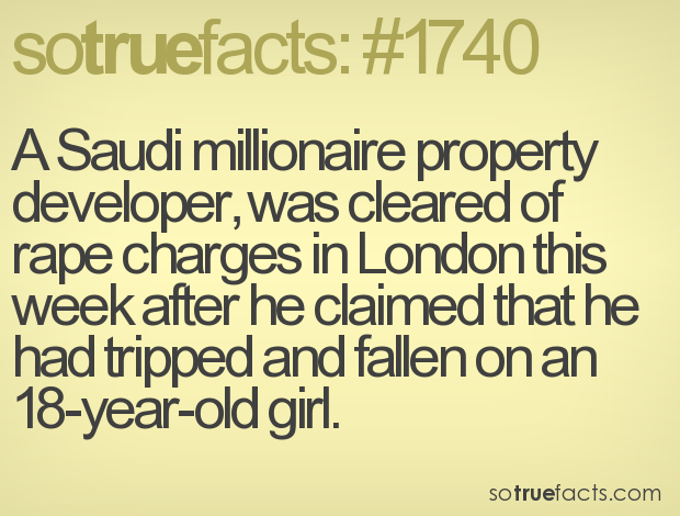 A Saudi millionaire property developer, was cleared of rape charges in London this week after he claimed that he had tripped and fallen on an 18-year-old girl.