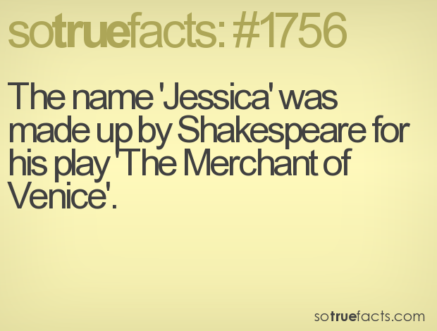 The name 'Jessica' was made up by Shakespeare for his play 'The Merchant of Venice'.