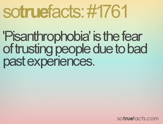 'Pisanthrophobia' is the fear of trusting people due to bad past experiences.