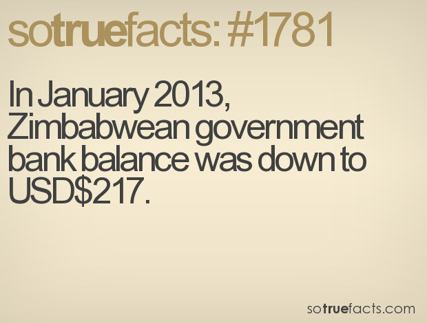 In January 2013, Zimbabwean government bank balance was down to USD$217.