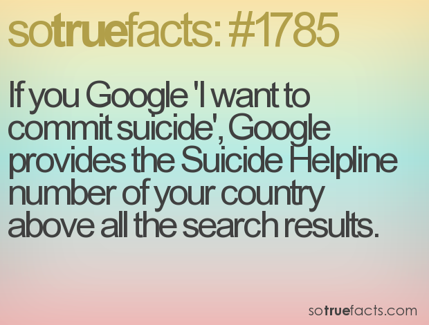 If you Google 'I want to commit suicide', Google provides the Suicide Helpline number of your country above all the search results.