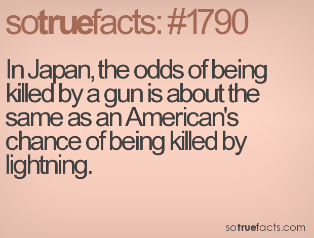 In Japan, the odds of being killed by a gun is about the same as an American's chance of being killed by lightning.