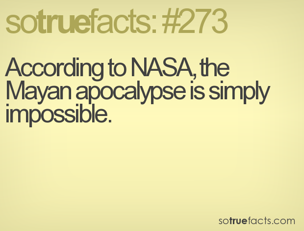 According to NASA, the Mayan apocalypse is simply impossible.