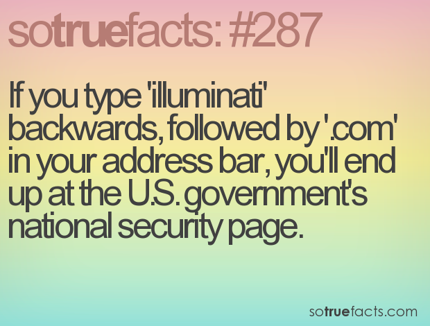 If you type 'illuminati' backwards, followed by '.com' in your address bar, you'll end up at the U.S. government's national security page.
