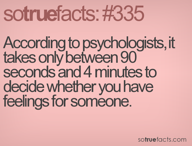 According to psychologists, it takes only between 90 seconds and 4 minutes to decide whether you have feelings for someone.