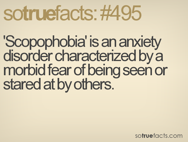 'Scopophobia' is an anxiety disorder characterized by a morbid fear of being seen or stared at by others.