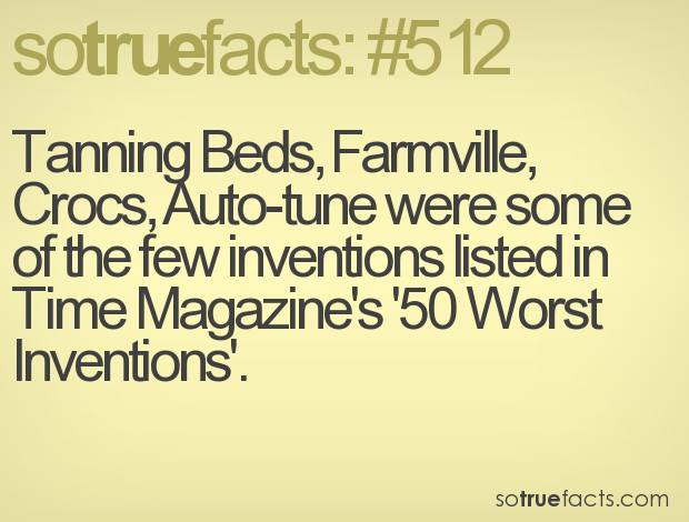 Tanning Beds, Farmville, Crocs, Auto-tune were some of the few inventions listed in Time Magazine's '50 Worst Inventions'.