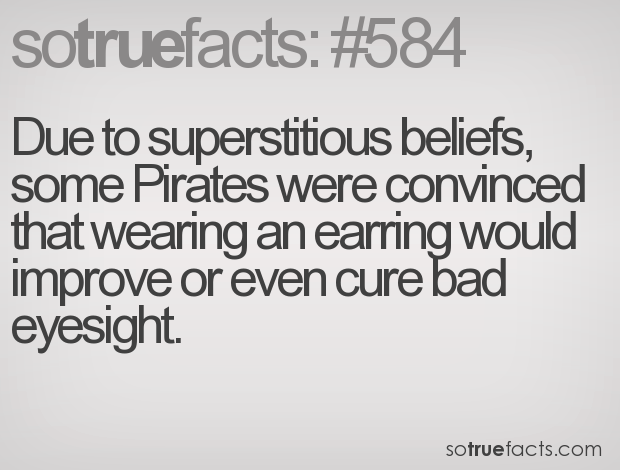 Due to superstitious beliefs, some Pirates were convinced that wearing an earring would improve or even cure bad eyesight.