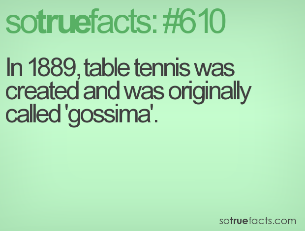 In 1889, table tennis was created and was originally called 'gossima'.