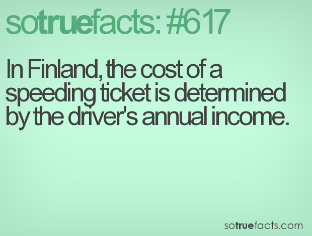 In Finland, the cost of a speeding ticket is determined by the driver's annual income.