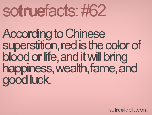 According to Chinese superstition, red is the color of blood or life, and it will bring happiness, wealth, fame, and good luck.