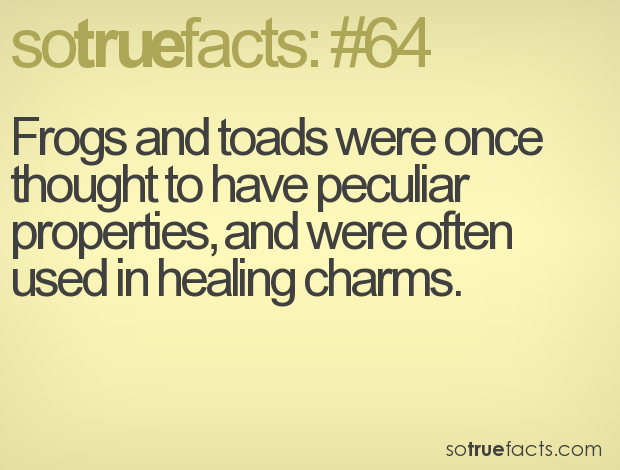 Frogs and toads were once thought to have peculiar properties, and were often used in healing charms.